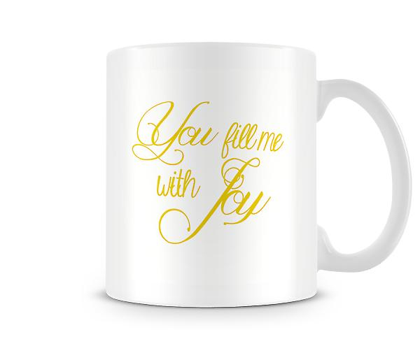 Decorative Writing You Fill Me With Joy Mug