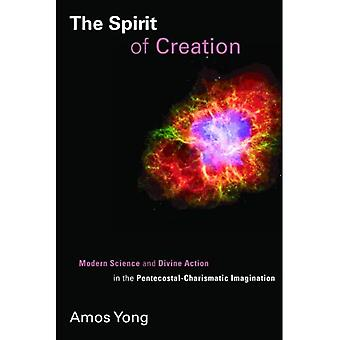 The Spirit of Creation: Modern Science and Divine Action in the Pentecostal-charismatic Imagination (Pentecostal Manifestos)