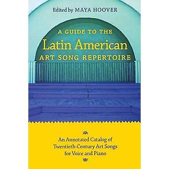 Leitfaden Sie für die lateinamerikanische Kunst Liedrepertoire einen kommentierten Katalog der einflußreichsten kunstliede für Singstimme und Klavier von Hoover & Maya