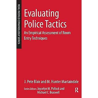 Evaluating Police Tactics An Empirical Assessment of Room Entry Techniques by Blair & Pete J.