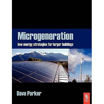 Microgeneration Low Energy Strategies for Larger Buildings by Parker & Dave