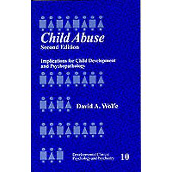 Child Abuse Implications for Child Development and Psychopathology by Wolfe & David A.