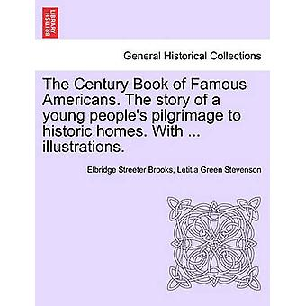 The Century Book of Famous Americans. The story of a young peoples pilgrimage to historic homes. With ... illustrations. by Brooks & Elbridge Streeter