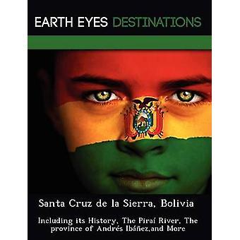 Santa Cruz de la Sierra Bolivia Including its History The Pira River The province of Andrs Ibezand More by Night & Sam