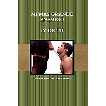Mi Mas Grande Enemigo by Gonzalez Ramirez & Luis Eduardo