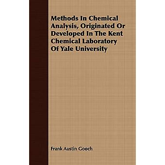 Methods In Chemical Analysis Originated Or Developed In The Kent Chemical Laboratory Of Yale University by Gooch & Frank Austin