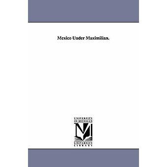 Mexiko Under Maximilian. av flinta & Henry Martyn