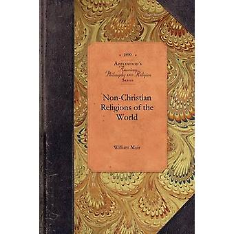 NonChristian Religions of the World by William Muir