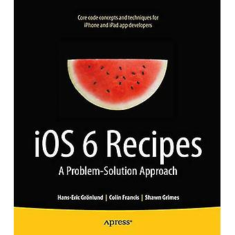 IOS 6 Recipes A ProblemSolution Approach by Grimes & Shawn
