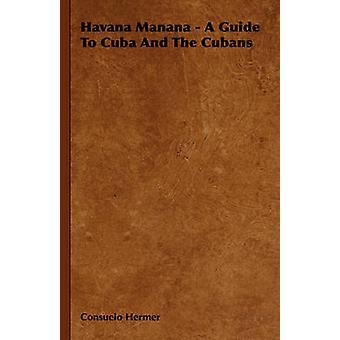 Havana Manana A Guide to Cuba en de Cubanen door Hermer & Consuelo