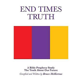 END TIMES TRUTH A Bible Prophecy Study by McKerras & Bruce