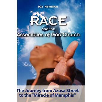 Race and the Assemblies of God Church The Journey from Azusa Street to the Miracle of Memphis by Newman & Joe & Dr