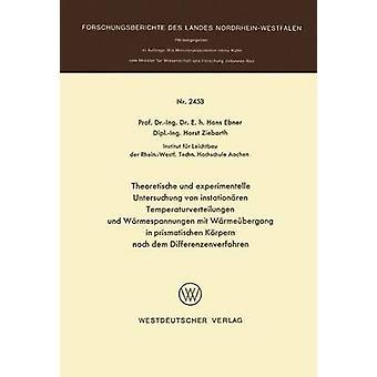 Theoretische und experimentelle Untersuchung von instationren Temperaturverteilungen und Wrmespannungen mit Wrmebergang prismatischen Krpern nach dem Differenzenverfahren par Ebner & Hans