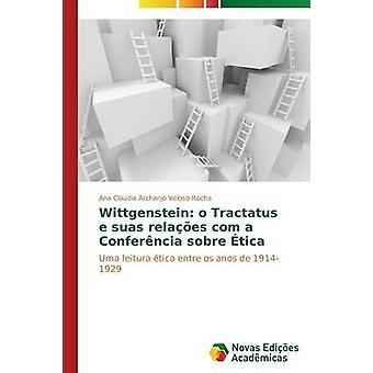 Wittgenstein o Tractatus e suas relaes com a Conferncia sobre tica by Archanjo Veloso Rocha Ana Cludia