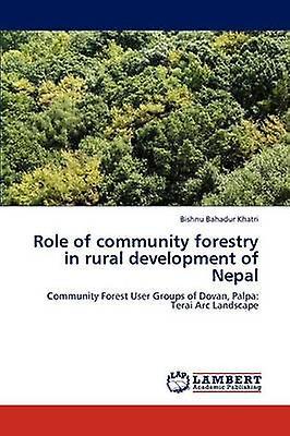 Role of Community Forestry in Rural Development of Nepal by Khatri & Bishnu Bahadur