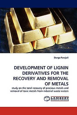 DevelopHommest of Lignin Derivatives for the Recovery and Removal of Metals by Parajuli & Durga