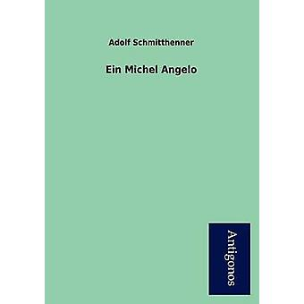 Ein Michel Angelo by Schmitthenner & Adolf