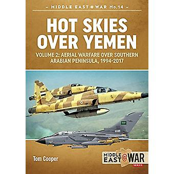 Hot Skies Over Yemen - Volume 2 - Aerial Warfare Over Southern Arabian