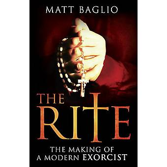 The Rite - The Making of a Modern Exorcist by Matt Baglio - 9780385522