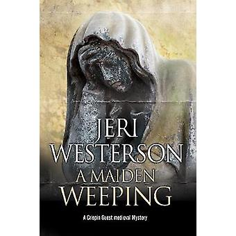 A Maiden Weeping - A Medieval Mystery by Jeri Westerson - 978072789528