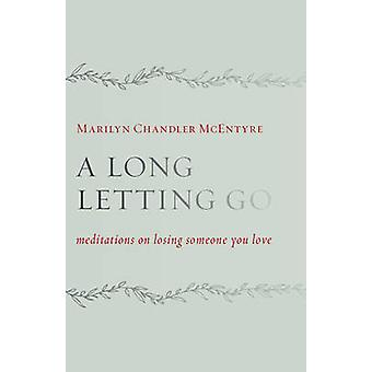 A Long Letting Go - Meditations on Losing Someone You Love by Marilyn