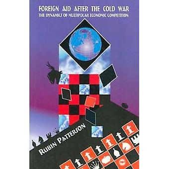 Foreign Aid After the Cold War - The Dynamics of Multipolar Economic C