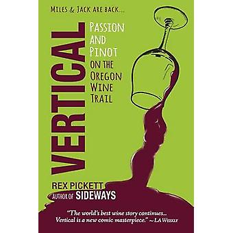 Vertical - Passion and Pinot on the Oregon Wine Trail by Rex Pickett -