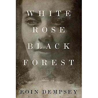 White Rose - Black Forest by Eoin Dempsey - 9781503954069 Book