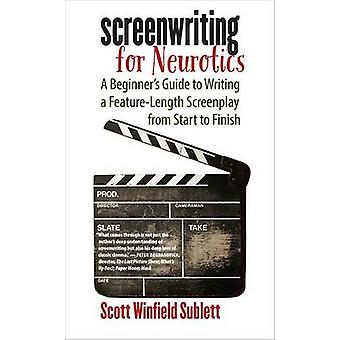 Screenwriting for Neurotics - A Beginner's Guide to Writing a Feature-