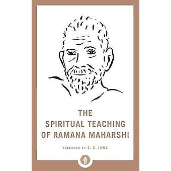 The Spiritual Teaching of Ramana Maharshi by The Spiritual Teaching o