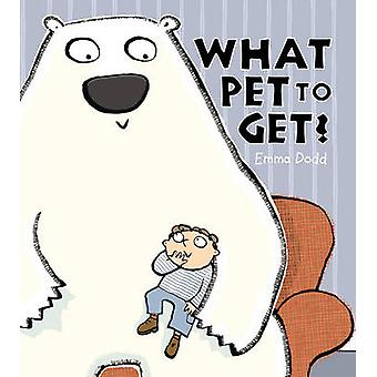 What Pet to Get by Emma Dodd - Emma Dodd - 9781840115475 Book