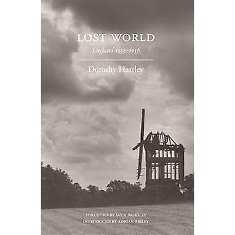 Lost World - England 1933-1936 by Dorothy Hartley - Lucy Worsley - Adr