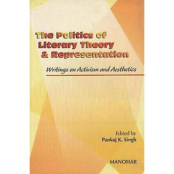 The Politics of Literary Theory and Representation - Writings on Activ
