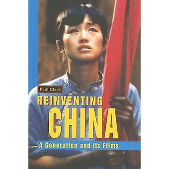 Reinventing China - A Generation and Its Films (New edition) by Paul C