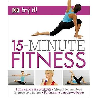 15 Minute Fitness - 100 Quick and Easy Exercises * Strengthen and Tone