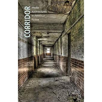 Corridor - Media Architectures in American Fiction by Kate Marshall -