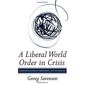 En liberal verdensorden i krise: at vælge mellem pålæggelse og tilbageholdenhed