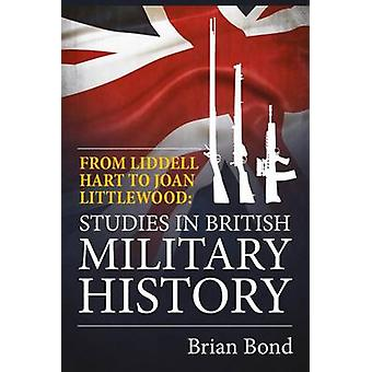 From Liddell Hart to Joan Littlewood - Studies in British Military His
