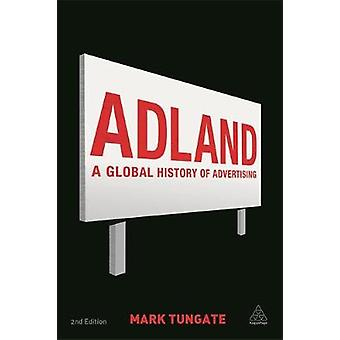 Adland A Global History of Advertising by Turngate & Mark