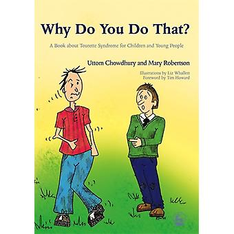 Why Do You Do That?: A Book About Tourette Syndrome for Children and Young People (Paperback) by Chowdhury Uttom Robertson Mary
