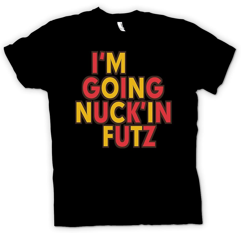 Mens T-shirt - I'm going nuck'in futz - Quote