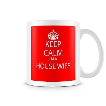 Keep Calm I'm A House Wife Printed Mug