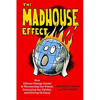 The Madhouse Effect - How Climate Change Denial is Threatening Our Pla