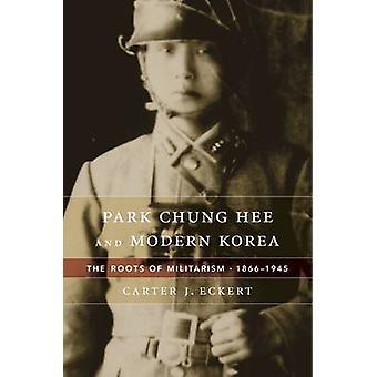 Park Chung-Hee und moderne Korea - die Wurzeln des Militarismus - 1866 1945