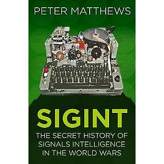 SIGINT - The Secret History of Signals Intelligence in the World Wars
