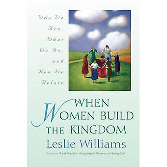 When Women Build the Kingdom - Who We Are - What We Do and How We Rela