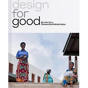 Design for Good - A New Era of Architecture for Everyone by John Cary