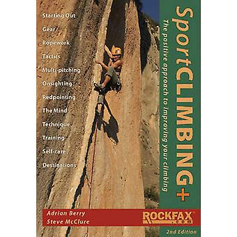 Sport Climbing + - The Positive Approach to Improve Your Climbing by A
