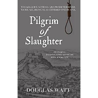 Pilger der Schlachtung von Douglas Watt - 9781910021996 Buch
