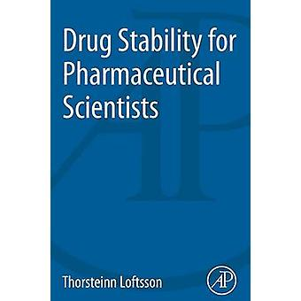 Drug Stability for Pharmaceutical Scientists by Thorsteinn Loftsson -